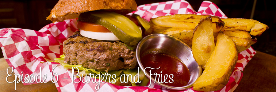 Episode 6 – Burgers and Fries